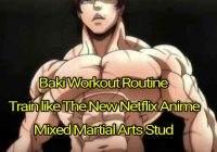 Baki Workout Routine: Train like The New Netflix Anime Mixed Martial Arts Stud