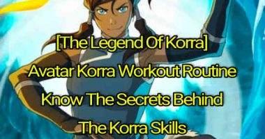 [The Legend Of Korra] Avatar Korra Workout Routine: Know The Secrets Behind The Korra Skills